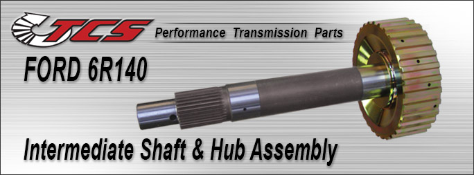 6R140 Intermediate Shaft & Hub assembly